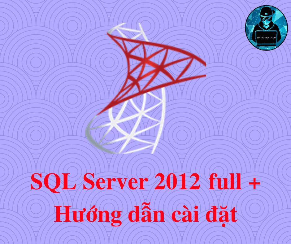 Download SQL Server 2012 Full (32bit – 64bit) + Hướng dẫn cài đặt