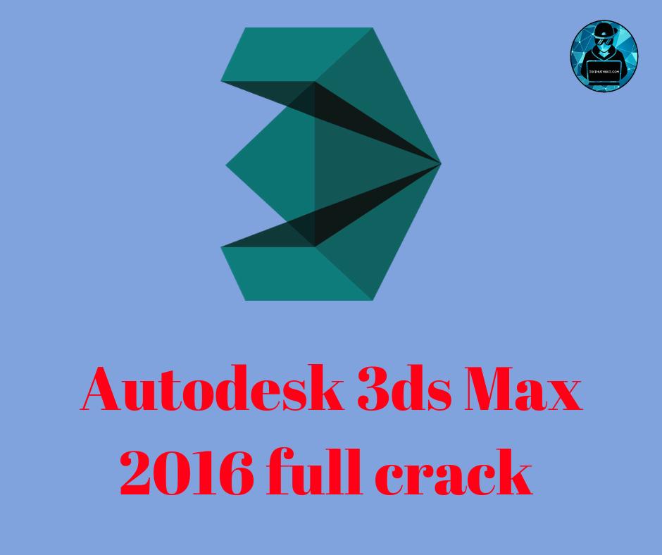 Download Autodesk 3ds Max 2016 full crack PC + Hướng dẫn cài đặt
