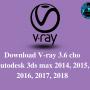Hướng dẫn cài đặt V-ray 3.6 full crack cho Autodesk 3ds max 2014 đến 2018